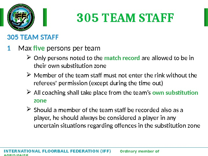 INTERNATIONAL FLOORBALL FEDERATION (IFF)  Ordinary member of AGFIS/GAISF 305 TEAM STAFF 1 Max five persons