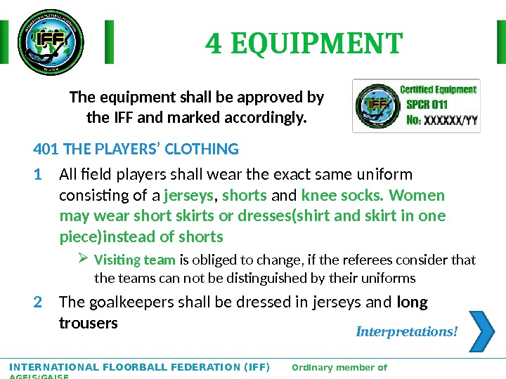 INTERNATIONAL FLOORBALL FEDERATION (IFF)  Ordinary member of AGFIS/GAISF  Interpretations!The equipment shall be approved by