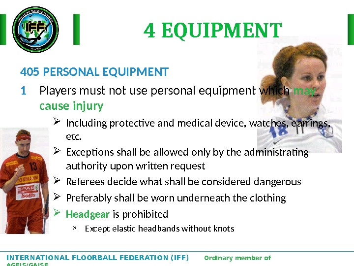 INTERNATIONAL FLOORBALL FEDERATION (IFF)  Ordinary member of AGFIS/GAISF 4 EQUIPMENT 405 PERSONAL EQUIPMENT 1 Players