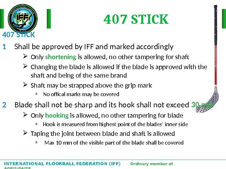 INTERNATIONAL FLOORBALL FEDERATION (IFF)  Ordinary member of AGFIS/GAISF 407 STICK 1 Shall be approved by