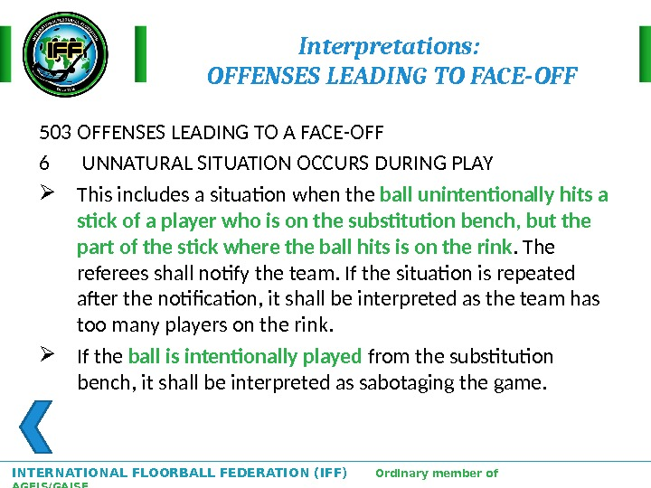 INTERNATIONAL FLOORBALL FEDERATION (IFF)  Ordinary member of AGFIS/GAISF Interpretations:  OFFENSES LEADING TO FACE-OFF 503