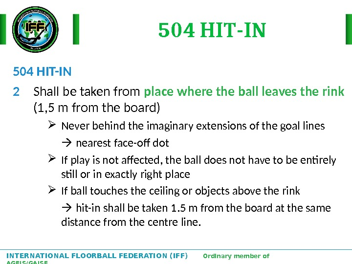 INTERNATIONAL FLOORBALL FEDERATION (IFF)  Ordinary member of AGFIS/GAISF 504 HIT-IN 2 Shall be taken from