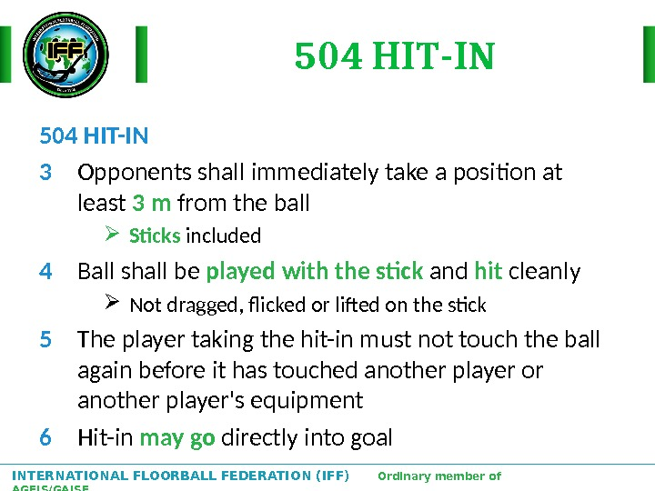 INTERNATIONAL FLOORBALL FEDERATION (IFF)  Ordinary member of AGFIS/GAISF 504 HIT-IN 3 Opponents shall immediately take