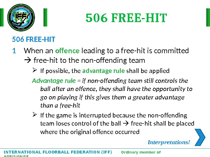 INTERNATIONAL FLOORBALL FEDERATION (IFF)  Ordinary member of AGFIS/GAISF 506 FREE-HIT 1 When an offence leading