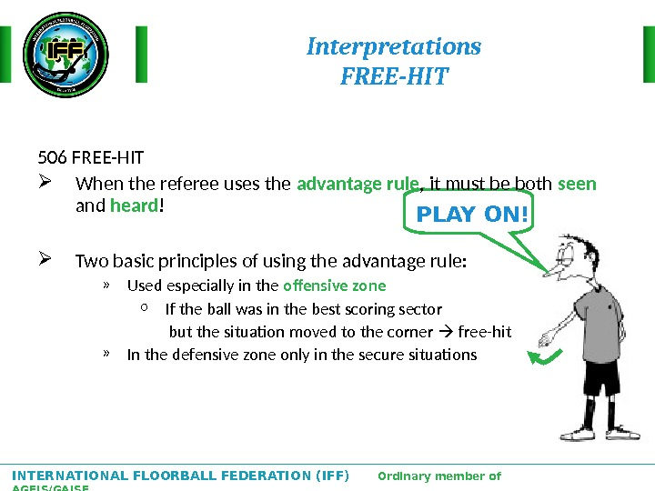 INTERNATIONAL FLOORBALL FEDERATION (IFF)  Ordinary member of AGFIS/GAISF PLAY ON!Interpretations FREE-HIT 506 FREE-HIT When the