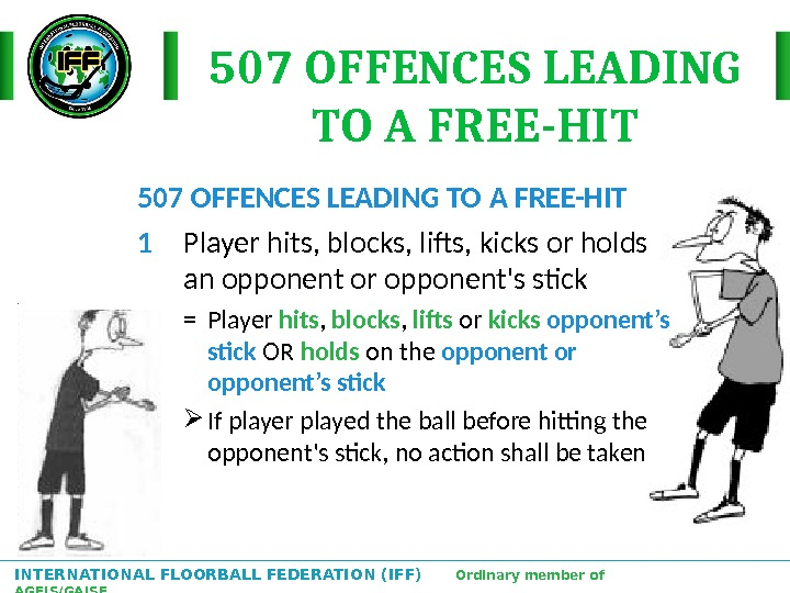 INTERNATIONAL FLOORBALL FEDERATION (IFF)  Ordinary member of AGFIS/GAISF 507 OFFENCES LEADING TO A FREE-HIT 1