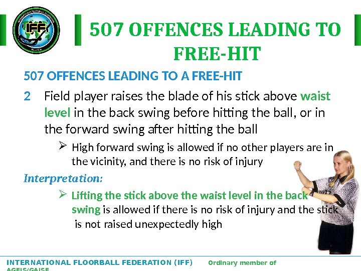 INTERNATIONAL FLOORBALL FEDERATION (IFF)  Ordinary member of AGFIS/GAISF 507 OFFENCES LEADING TO  FREE-HIT 507