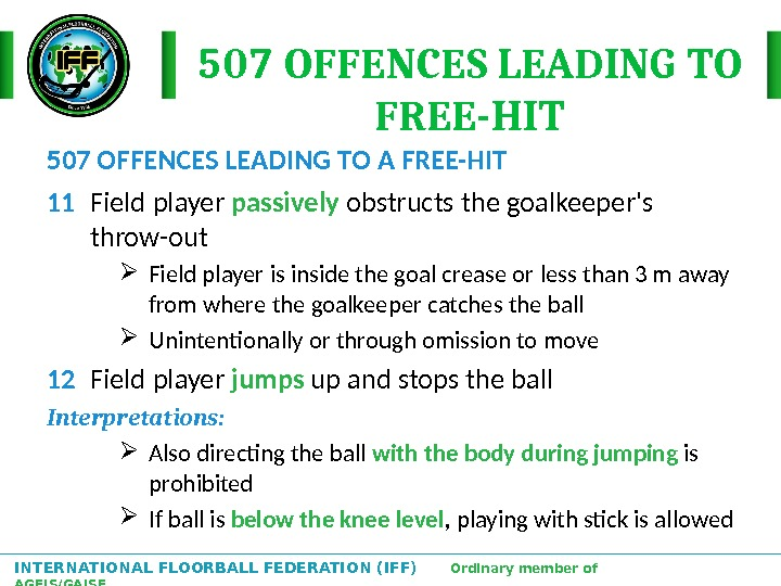 INTERNATIONAL FLOORBALL FEDERATION (IFF)  Ordinary member of AGFIS/GAISF 507 OFFENCES LEADING TO FREE-HIT 507 OFFENCES