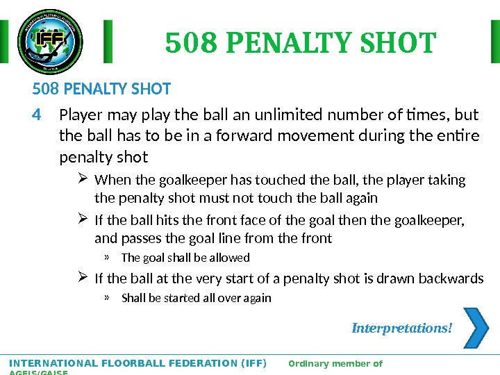 INTERNATIONAL FLOORBALL FEDERATION (IFF)  Ordinary member of AGFIS/GAISF 508 PENALTY SHOT 4 Player may play