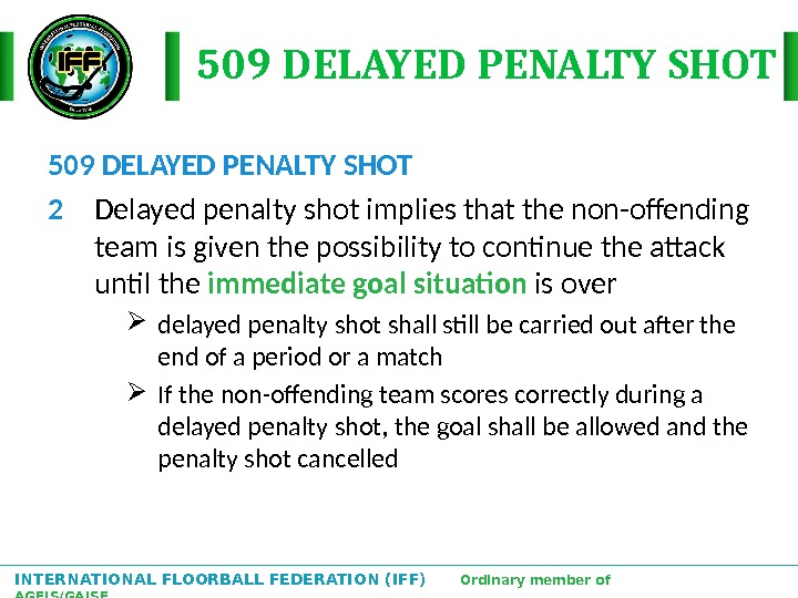 INTERNATIONAL FLOORBALL FEDERATION (IFF)  Ordinary member of AGFIS/GAISF 509 DELAYED PENALTY SHOT 2 Delayed penalty