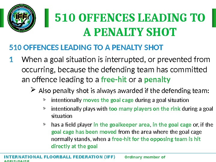 INTERNATIONAL FLOORBALL FEDERATION (IFF)  Ordinary member of AGFIS/GAISF 510 OFFENCES LEADING TO A PENALTY SHOT