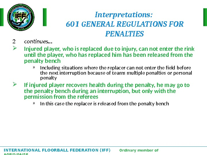 INTERNATIONAL FLOORBALL FEDERATION (IFF)  Ordinary member of AGFIS/GAISF Interpretations:  601 GENERAL REGULATIONS FOR PENALTIES