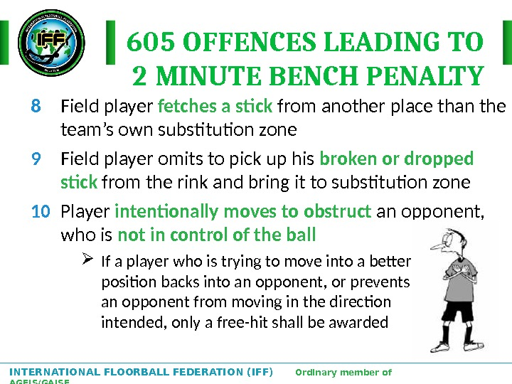 INTERNATIONAL FLOORBALL FEDERATION (IFF)  Ordinary member of AGFIS/GAISF 605 OFFENCES LEADING TO  2 MINUTE