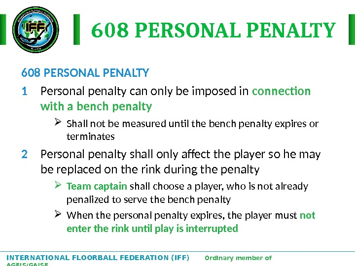 INTERNATIONAL FLOORBALL FEDERATION (IFF)  Ordinary member of AGFIS/GAISF 608 PERSONAL PENALTY 1 Personal penalty can