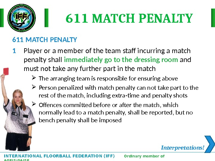 INTERNATIONAL FLOORBALL FEDERATION (IFF)  Ordinary member of AGFIS/GAISF 611 MATCH PENALTY 1 Player or a