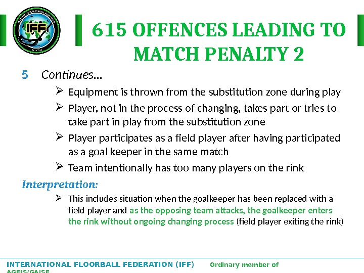 INTERNATIONAL FLOORBALL FEDERATION (IFF)  Ordinary member of AGFIS/GAISF 615 OFFENCES LEADING TO MATCH PENALTY 2