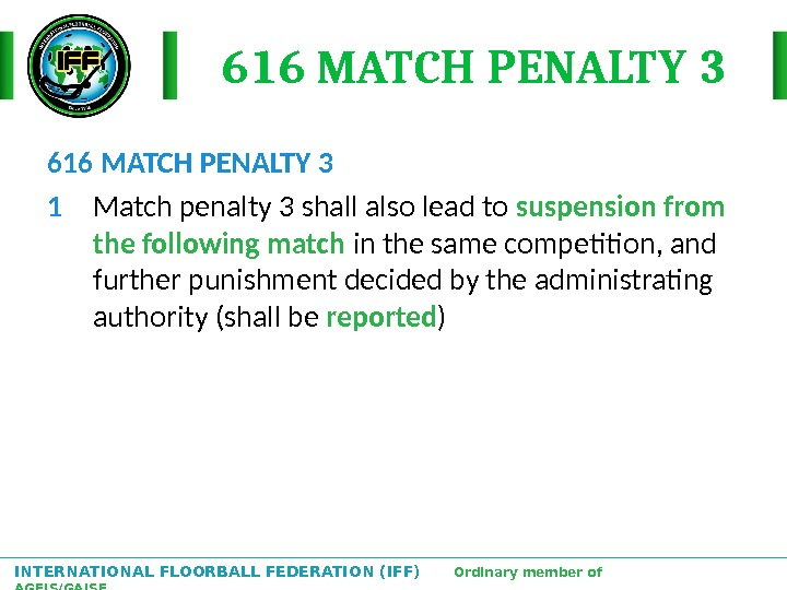 INTERNATIONAL FLOORBALL FEDERATION (IFF)  Ordinary member of AGFIS/GAISF 616 MATCH PENALTY 3 1 Match penalty