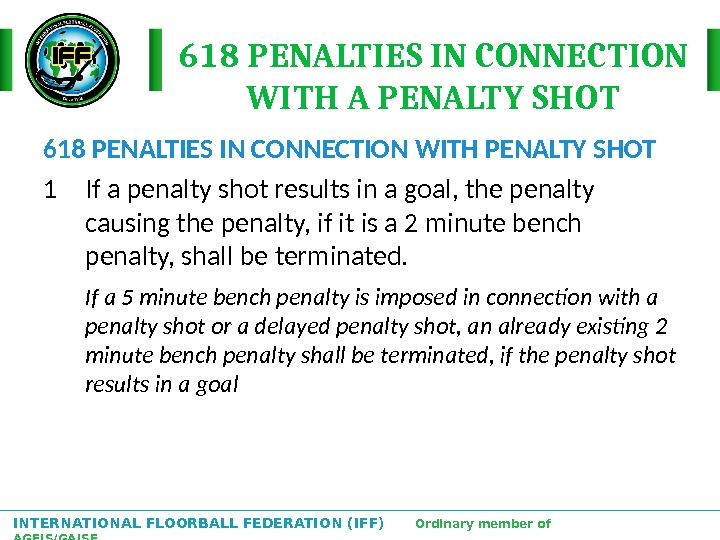 INTERNATIONAL FLOORBALL FEDERATION (IFF)  Ordinary member of AGFIS/GAISF 618 PENALTIES IN CONNECTION WITH A PENALTY