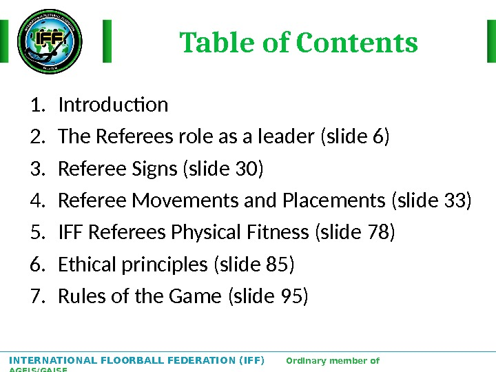 INTERNATIONAL FLOORBALL FEDERATION (IFF)  Ordinary member of AGFIS/GAISF Table of Contents 1. Introduction 2. The