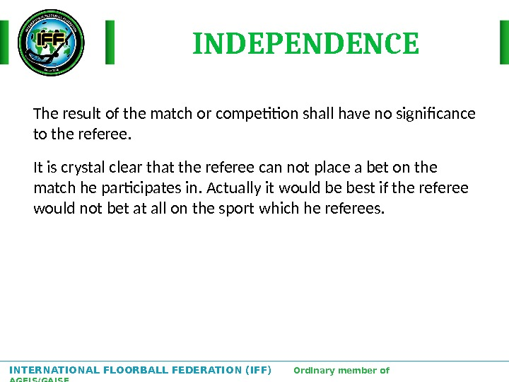 INTERNATIONAL FLOORBALL FEDERATION (IFF)  Ordinary member of AGFIS/GAISF The result of the match or competition