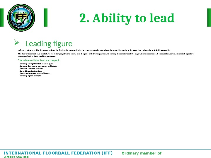 INTERNATIONAL FLOORBALL FEDERATION (IFF)  Ordinary member of AGFIS/GAISF 2. Ability to lead Leading fgure Referee
