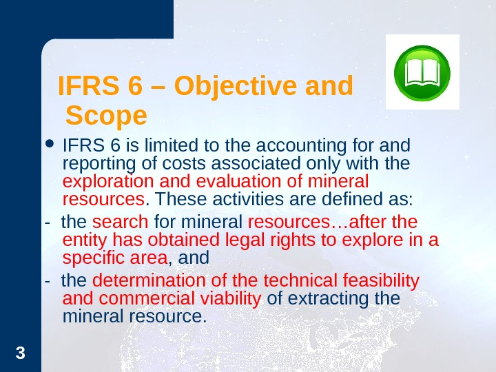 3 IFRS 6 – Objective and Scope IFRS 6 is limited to the accounting for and