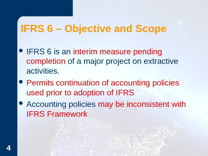 4 IFRS 6 – Objective and Scope IFRS 6 is an interim measure pending completion of