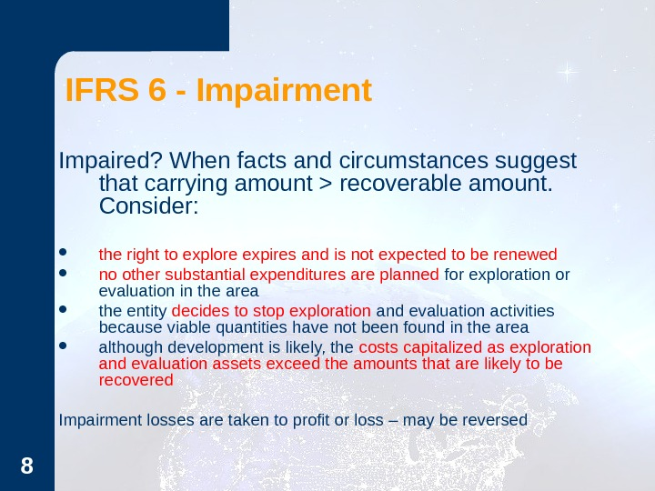 8 IFRS 6 - Impairment Impaired? When facts and circumstances suggest that carrying amount  recoverable