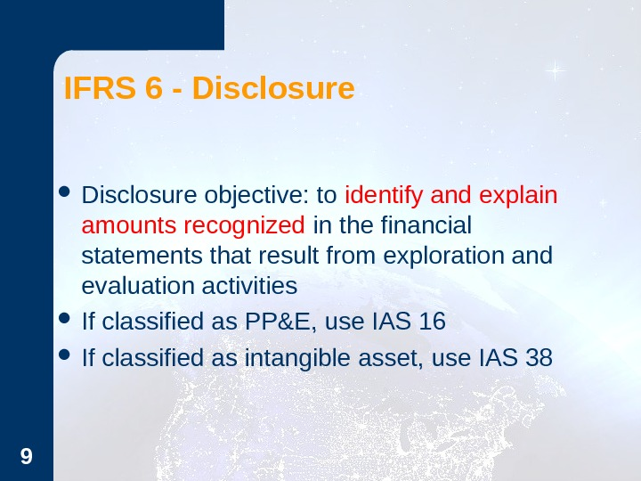 9 IFRS 6 - Disclosure objective: to identify and explain amounts recognized in the financial statements