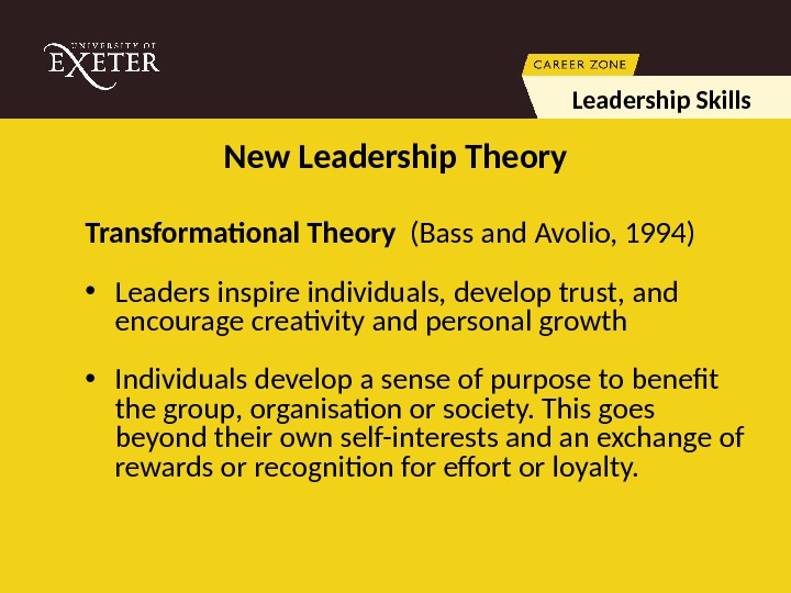 Transformational Theory  (Bass and Avolio, 1994) • Leaders inspire individuals, develop trust, and encourage