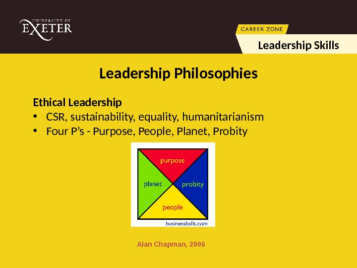 Ethical Leadership • CSR, sustainability, equality, humanitarianism • Four P's - Purpose, People, Planet, Probity