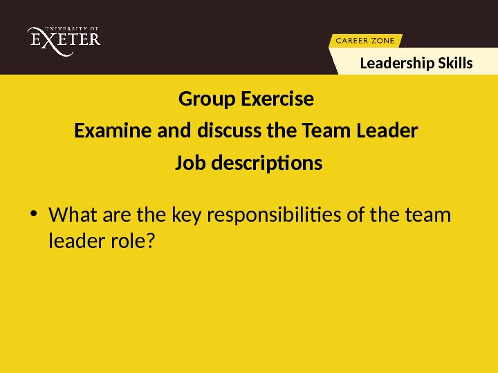 Group  Exercise Examine and discuss the Team Leader Job descriptions • What are the