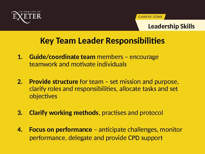1. Guide/coordinate team members – encourage teamwork and motivate individuals 2. Provide structure for team