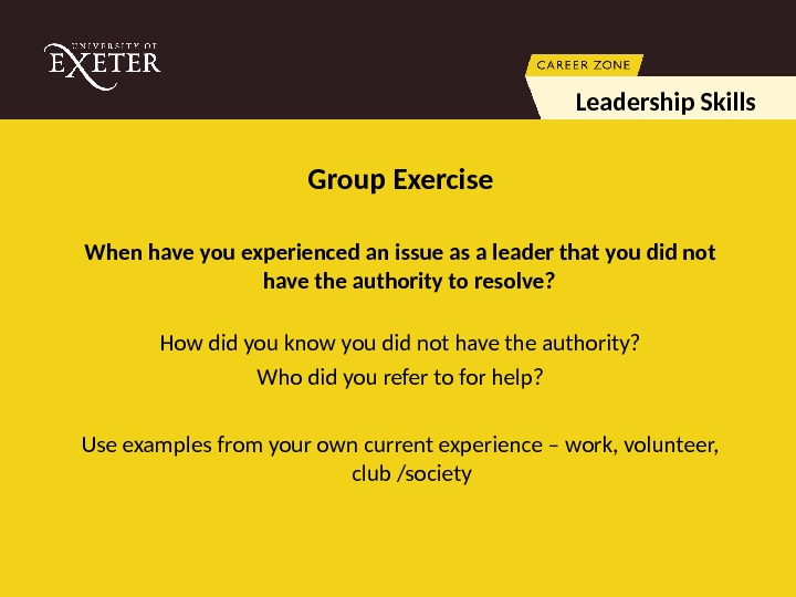 Group Exercise When have you experienced an issue as a leader that you did not