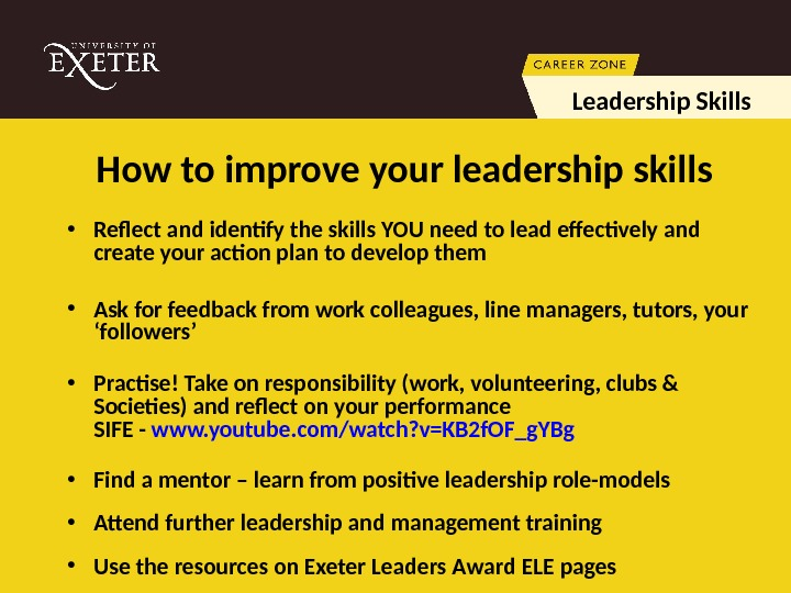 How to improve your leadership skills • Reflect and identify the skills YOU need to