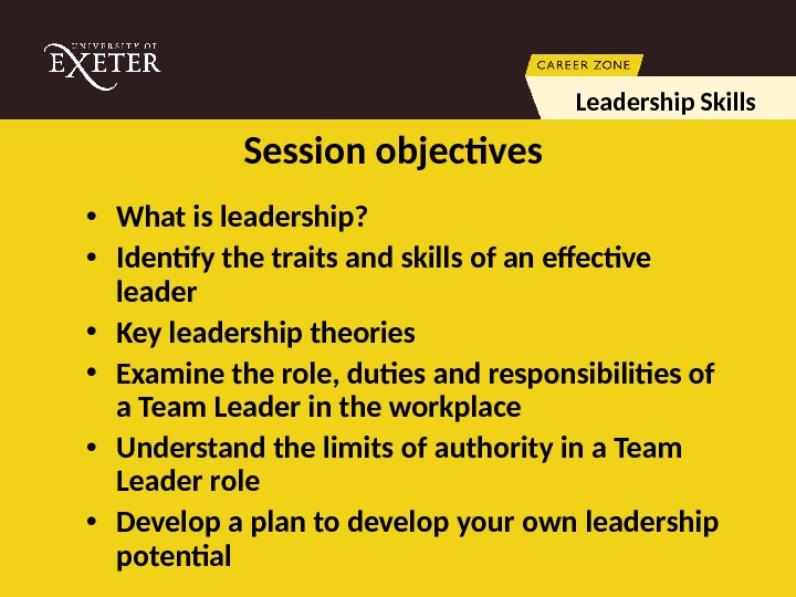 Session objectives • What is leadership?  • Identify the traits and skills of an