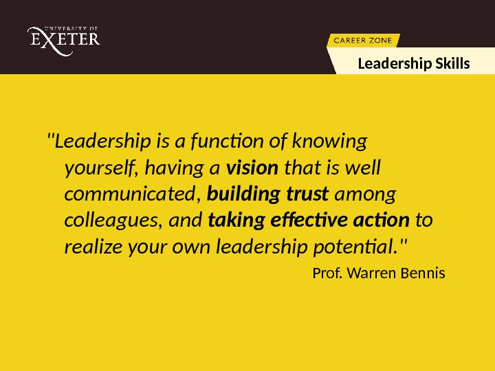 Leadership is a function of knowing yourself, having a vision that is well communicated,