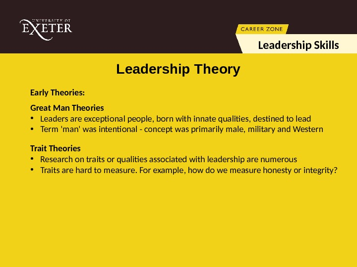 Early Theories:  Great Man Theories  • Leaders are exceptional people, born with innate