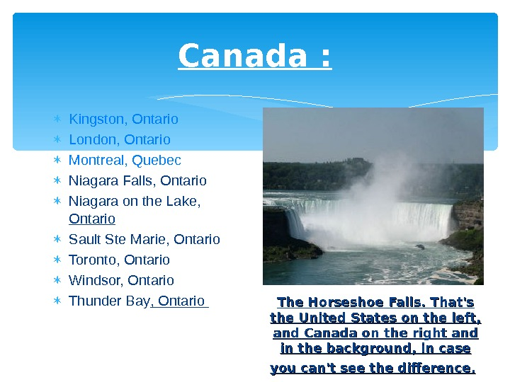 Canada :  Kingston, Ontario  London, Ontario  Montreal, Quebec  Niagara Falls, Ontario