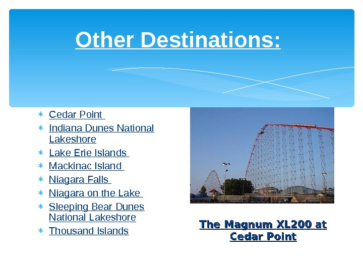 Other Destinations : Cedar Point  Indiana Dunes National Lakeshore Lake Erie Islands  Mackinac Island