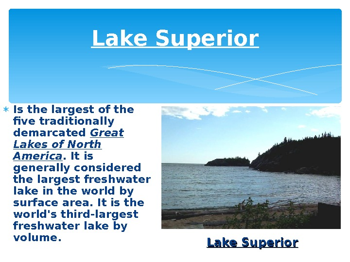 Lake Superior I s the largest of the five traditionally demarcated Great Lakes of North America.