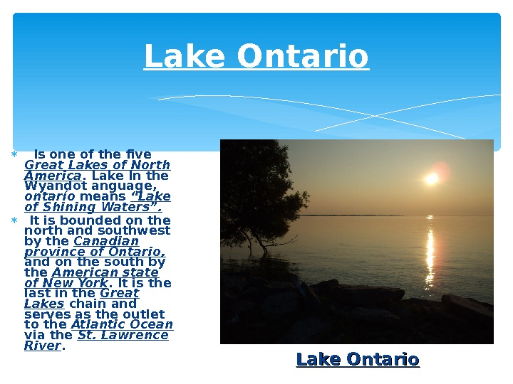 Lake Ontario I s one of the five Great Lakes of North America. Lake In the