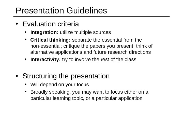 Presentation Guidelines • Evaluation criteria • Integration:  utilize multiple sources • Critical thinking:  separate