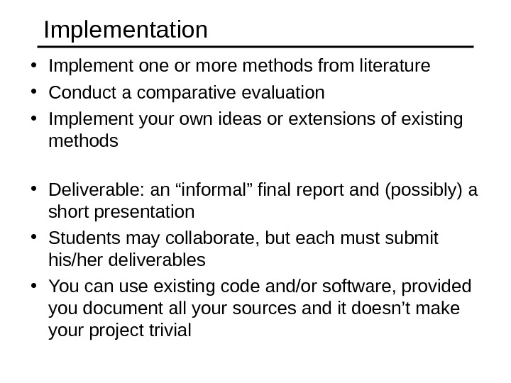 Implementation • Implement one or more methods from literature • Conduct a comparative evaluation • Implement