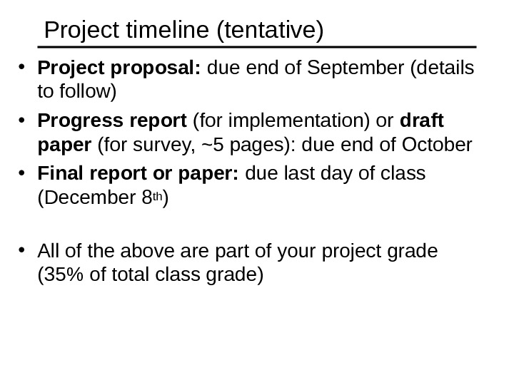 Project timeline (tentative) • Project proposal:  due end of September (details to follow) • Progress