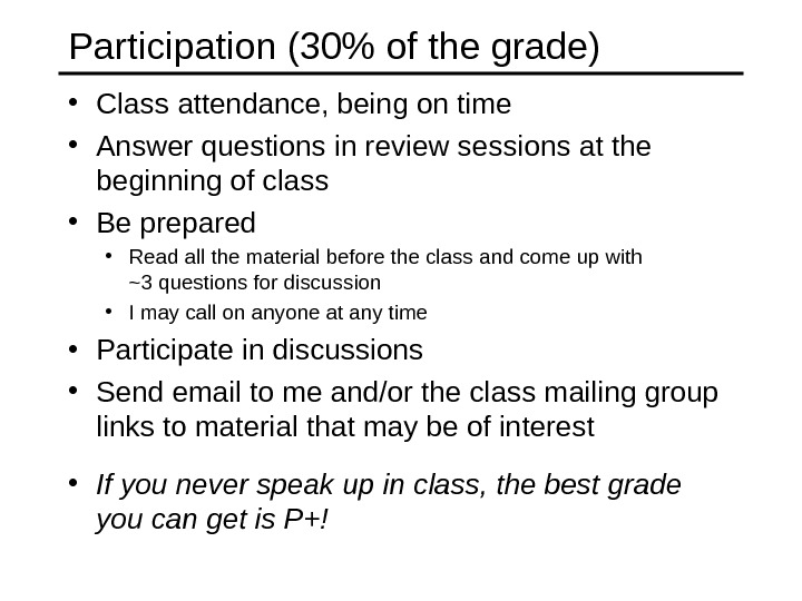 Participation (30 of the grade) • Class attendance, being on time • Answer questions in review