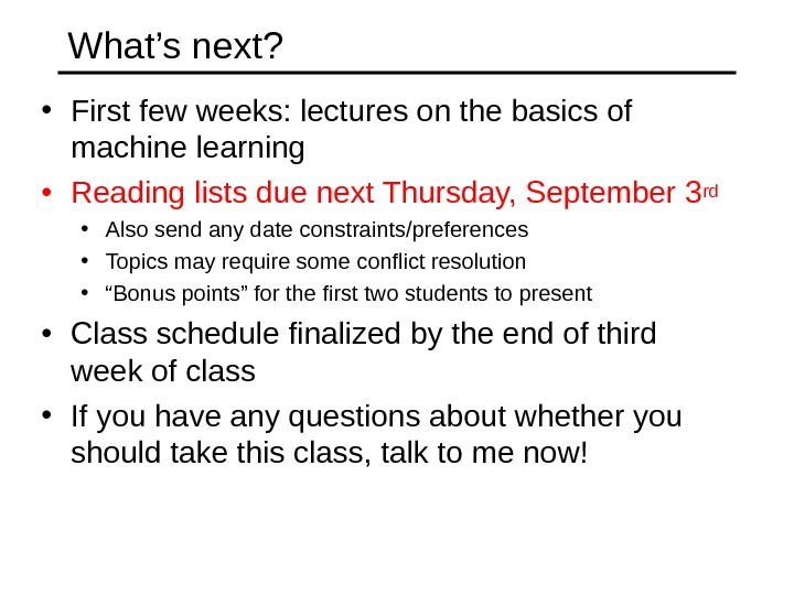 What's next?  • First few weeks: lectures on the basics of machine learning • Reading