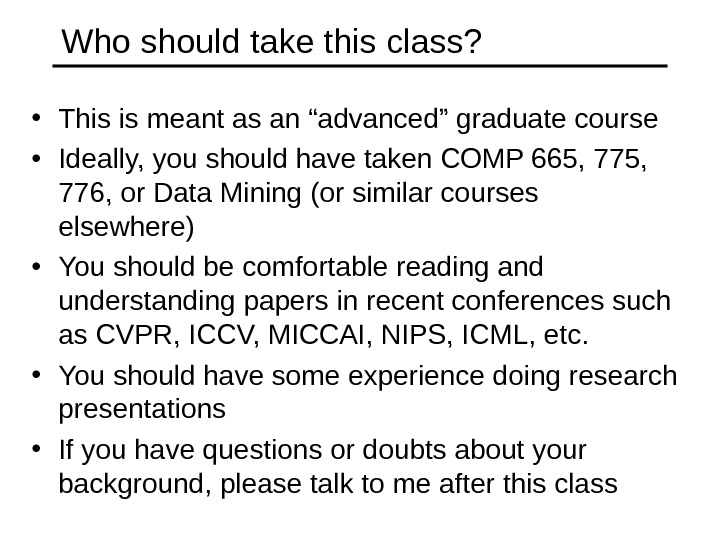 "Who should take this class?  • This is meant as an ""advanced"" graduate course •"