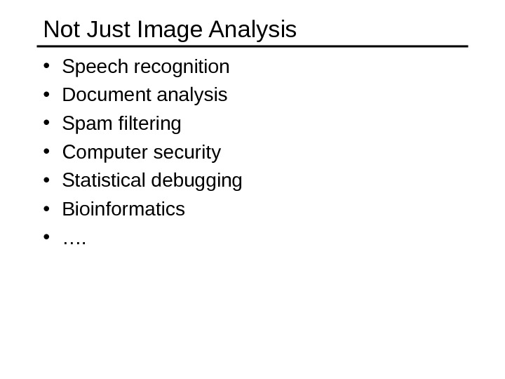 Not Just Image Analysis • Speech recognition • Document analysis • Spam filtering • Computer security