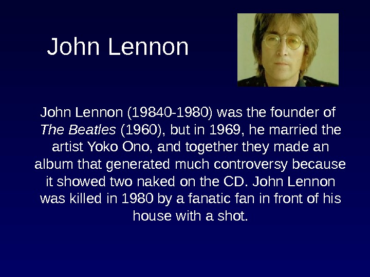 John Lennon (19840 -1980) was the founder of The Beatles (1960), but in 1969, he married